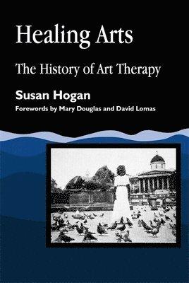 bokomslag Healing Arts: The History of Art Therapy