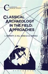 bokomslag Classical Archaeology in the Field: Approaches
