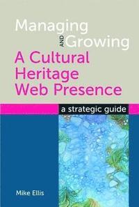 bokomslag Managing and Growing a Cultural Heritage Web Presence