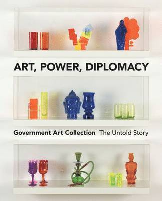 bokomslag Art, power, diplomacy - the untold story of the government art collection