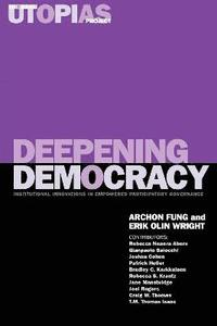 bokomslag The Real Utopias Project: v. 4 Deepening Democracy - Institutional Innovations in Empowered Participatory Governance