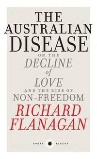 bokomslag The Australian Disease: On the Decline of Love and the Rise of Non-Freedom: Short Black 1