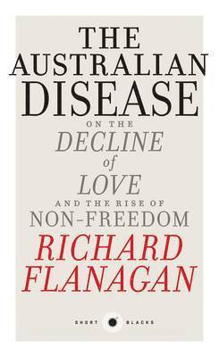 The Australian Disease: On the Decline of Love and the Rise of Non-Freedom: Short Black 1 1