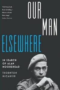 bokomslag Our Man Elsewhere: In Search Of Alan Moorehead