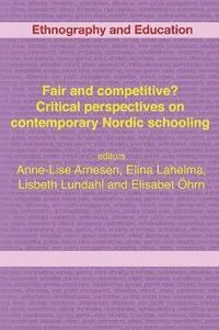 bokomslag Fair And Competitive? Critical Perspectives On Contemporary Nordic Schooling