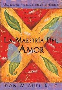 bokomslag La Maestria del Amor: Un Libro de la Sabiduria Tolteca, the Mastery of Love, Spanish-Language Edition = The Mastery of Love