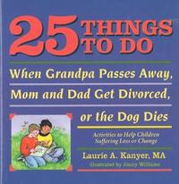 bokomslag 25 Things to Do When Grandpa Passes Away, Mom and Dad Get Divorced, or the Dog Dies