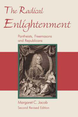 bokomslag The Radical Enlightenment - Pantheists, Freemasons and Republicans