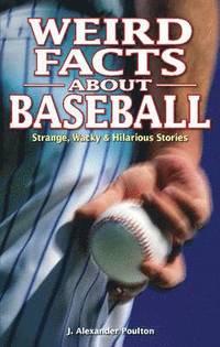 bokomslag Weird Facts about Baseball