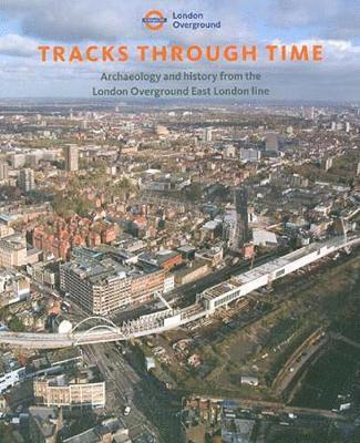 bokomslag Tracks through time - archaeology and history from the east london line pro