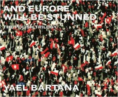 bokomslag Yael Bartana: And Europe Will Be Stunned