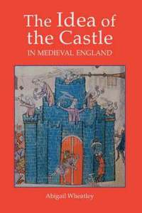 bokomslag The Idea of the Castle in Medieval England