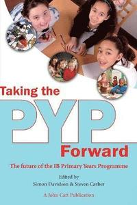 bokomslag Taking the PYP Forward
