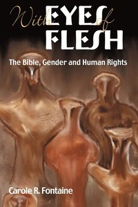 With Eyes of Flesh: The Bible, Gender and Human Rights