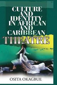 bokomslag Culture and Identity in African and Caribbean Theatre