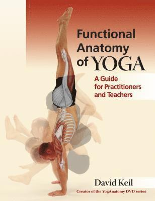 Functional Anatomy of Yoga: A Guide for Practitioners and Teachers 1