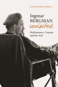 bokomslag Ingmar Bergman Revisited - Performance, Cinema, and the Arts