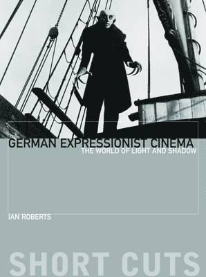 bokomslag German Expressionist Cinema - The World of Light and Shadow
