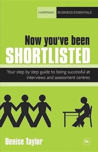 bokomslag Now You've Been Shortlisted: Your step-by-step guide to being successful at interviews & assessment centres