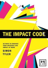 bokomslag The Impact Code: 50 Ways to Enhance Your Presence and Impact at Work