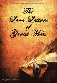 bokomslag The Love Letters of Great Men - the Most Comprehensive Collection Available