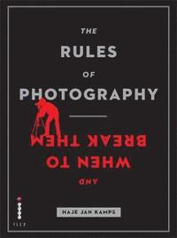 bokomslag The Rules of Photography (and When to Break Them)
