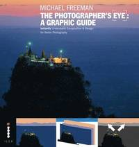 Photographers eye: a graphic guide - instantly understand composition and d