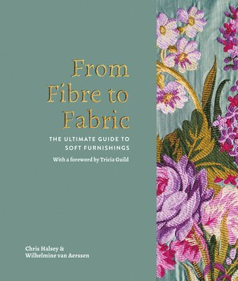 bokomslag From fibre to fabric - the ultimate guide to soft furnishings