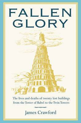 bokomslag Fallen Glory: The Lives and Deaths of Twenty Lost Buildings from the Tower of Babel to the Twin Towers