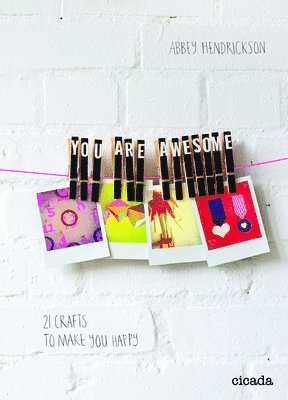 bokomslag You Are Awesome: 21 Crafts to Make You Happy
