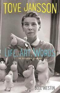 Tove Jansson Life, Art, Words: The Authorised Biography 1