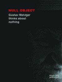 bokomslag Null Object: Gustav Metzger Thinks About Nothing