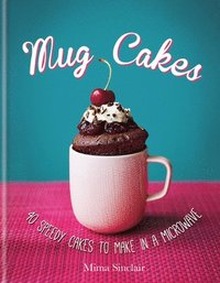 bokomslag Mug Cakes: 40 Speedy Cakes to Make in a Microwave