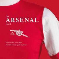 bokomslag The Arsenal Shirt