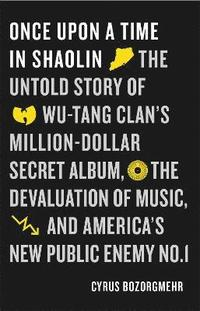bokomslag Once upon a time in shaolin - the untold story of wu-tang clans million dol