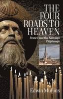 bokomslag Four roads to heaven - france and the santiago pilgrimage