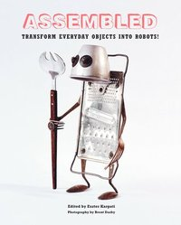 bokomslag Assembled: Transform Everyday Objects Into Robots