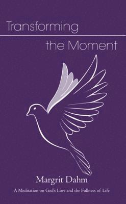 bokomslag Transforming the moment - a meditation on gods love and the fullness of lif