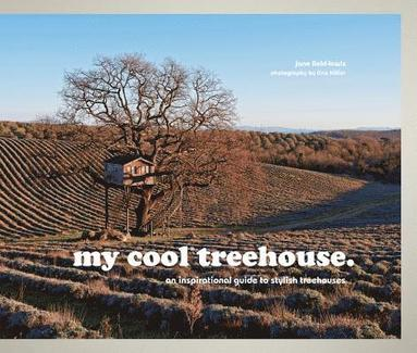 bokomslag my cool treehouse: an inspirational guide to stylish treehouses