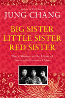 bokomslag Big Sister, Little Sister, Red Sister: Three Women at the Heart of Twentieth-Century China