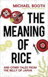bokomslag The Meaning of Rice: And Other Tales from the Belly of Japan