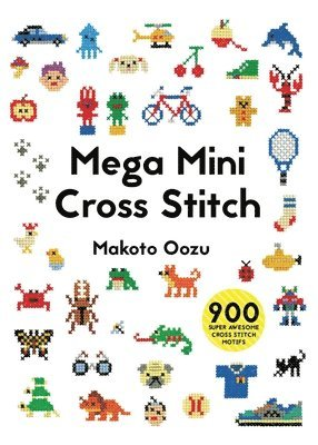 bokomslag Mega Mini Cross Stitch: 900 Super Awesome Cross Stitch Motifs