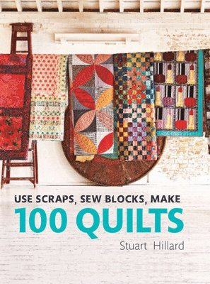 bokomslag Use Scraps, Sew Blocks, Make 100 Quilts: 100 stash-busting scrap quilts