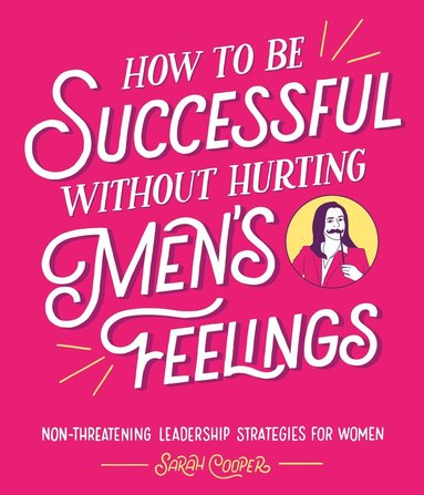 bokomslag How to Be Successful Without Hurting Men's Feelings