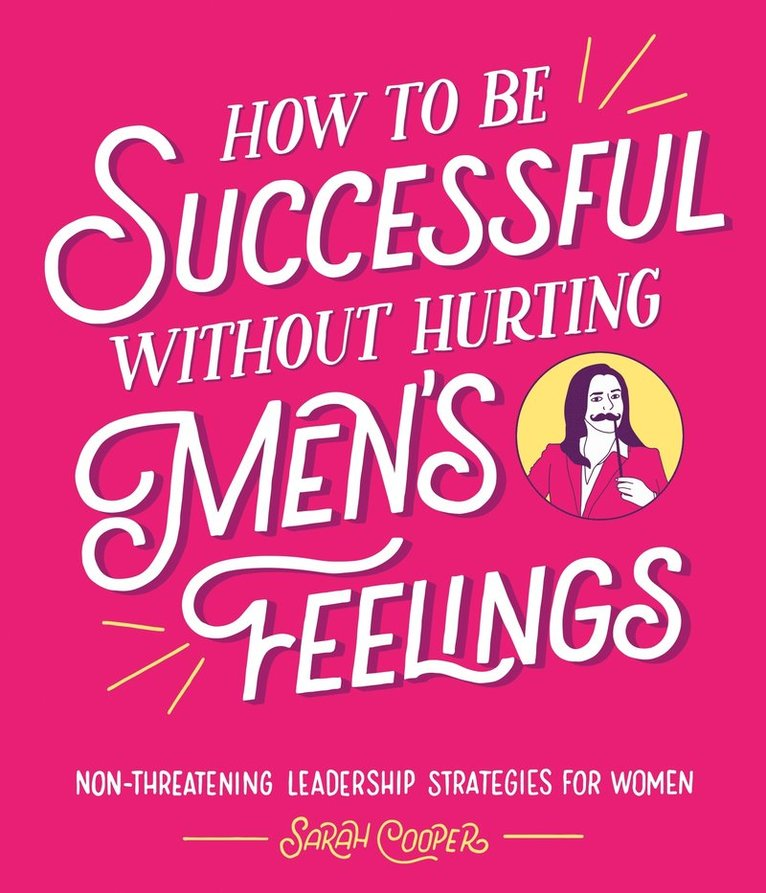 How to Be Successful Without Hurting Men's Feelings 1
