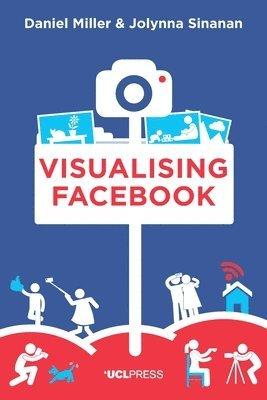 bokomslag Visualising Facebook: A Comparative Perspective