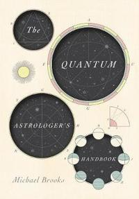 bokomslag The Quantum Astrologer's Handbook: a history of the Renaissance mathematics that birthed imaginary numbers, probability, and the new physics of the universe