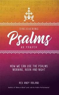 bokomslag Discovering psalms as prayer - how we can use the psalms morning, noon and