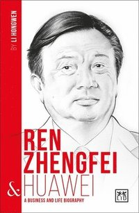bokomslag Ren Zhengfei and Huawei: A Biography of One of China's Greatest Entrepreneurs