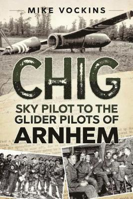 bokomslag Chig - sky pilot to the glider pilots of arnhem